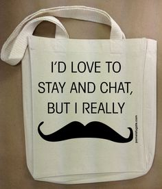 Must Dash Mustache - I'd Love To Stay And Chat But I Really Mustache - Custom Cotton Canvas Small Gift Tote Bag - FREE SHIPPING. $12.95, via Etsy.