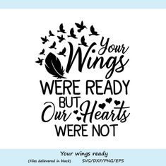 Your Wings Were Ready But My Heart Was Not svg, Heaven Svg, Memorial Svg, Cutting Files, Silhouette Silhouette Files, Silhouette Design, Silhouette Studio, Animal Silhouette, Silhouette Portrait, Silhouette Machine, Monday Morning Quotes, Cricut Explore Air, Cricut Vinyl
