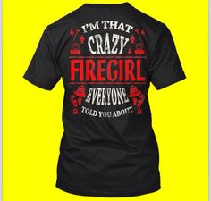 I'm that crazy female firefighter❤️                                                                                                                                                     More