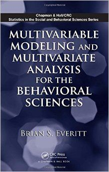 Multivariable modeling and multivariate analysis for the behavioral sciences / Brian S. Everitt