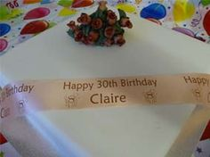 Add your own message greeting to customise this 30th Birthday polyester ribbon personalised to add to birthday cakes flowers etc from Hot Graphix & Signs