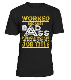 Worked - Badass Job Shirts  Funny Work T-shirt, Best Work T-shirt