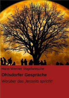 Ohlsdorfer Gespräche: Worüber das Jenseits spricht! von Hans Werner Vogelwiesche, http://www.amazon.de/dp/B00I93BEXW/ref=cm_sw_r_pi_dp_3BG8sb1ST9TR4