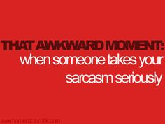 Yess That's happened to me... same with jokes. Srsly? lmao