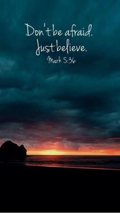 """Jesus told him, """"Don't be afraid; just believe."""" -Mark 5:36 #bible #scripture #quote"""