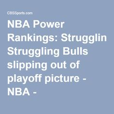 NBA Power Rankings: Struggling Bulls slipping out of playoff picture - NBA - CBSSports.com
