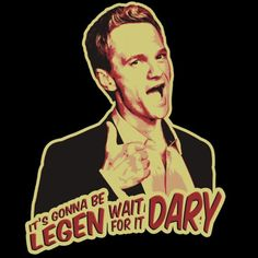 You insert Legen. DARY into every day conversations 33 Signs You Are Still Obsessed With How I Met Your Mother How I Met Your Mother, Steve Jobs, Keynote, Neil Patrick, One Year Anniversary, I Meet You, Mother Quotes, Think Of Me, Series Movies