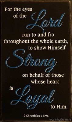 The Lord, strong on behalf of those who are loyal, 2 Chron bible, scripture verse, passage Scripture Signs, Bible Verses Quotes, Bible Scriptures, Scripture Pictures, Just In Case, Just For You, Favorite Bible Verses, Faith In God, Words Of Encouragement
