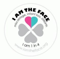I am the face-Miscarriage, infant loss, stillborn. I am 1 in 4.