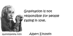 http://www.quotespedia.info/quotes-about-love-gravitation-is-not-responsible-for-people-falling-in-love-a-1125.html