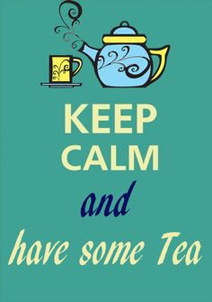 keep calm and have some tea