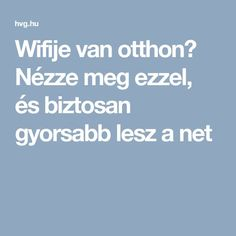 Wifije van otthon? Nézze meg ezzel, és biztosan gyorsabb lesz a net Wifi, Internet, Computers, Android, Laptop, Youtube, Tips, Laptops