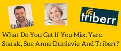 What Do You Get If You Mix Yaro Starak, Sue Anne Dunlevie And Triberr?