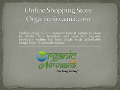 Online Organic and natural herbal products shop in Delhi. Buy branded and certified organic products online for best deals with affordable range from Organicnirvaana.