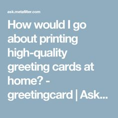 How would I go about printing high-quality greeting cards at home? - greetingcard | Ask MetaFilter