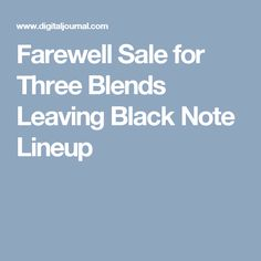 Farewell Sale for Three Blends Leaving Black Note Lineup