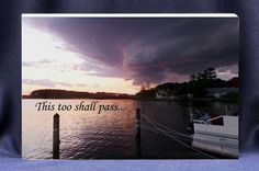 This Too Shall Pass - Inspirational Photo Gift with Quote. Unique stand alone gift plaque that can be personalized with a short message! Better than a greeting card and the gift that keeps on giving!  BUY NOW $17.00