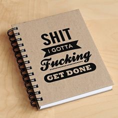 Sh*t I Gotta F'ing Get Done Notebook.. pinned this a million times but still love.