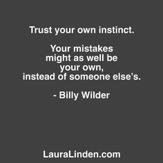 Instinct intuition gut feeling...whatever you want to call it trust it. Use it with your logic as it was designed to be used to lead you through your decisions. Stand by the choices...stand by your own side. Be proud of who you are no matter how it turns out.  Double tap if standing by your own side is part of your business plan.
