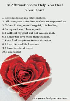 """affirmationsHere are 10 Affirmations to help you heal your heart, from my new book, """"You Can Heal Your Heart,"""" that I wrote with grief and loss expert, David Kessler. Do you want to change relationship patterns and heal old losses? This book was written to help! It is not just about healing after a breakup, divorce or death, but also changing our thinking for our future. For more information, and video and audio tips, click here: www.YouCanHealYourHeart.com."""