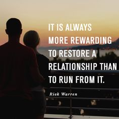 It's always more rewarding to restore a relationship than to run from it. -Rick Warren, Saddleback Church #Marriage #Relationships