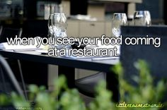 when you see your food coming at a restaurant (: