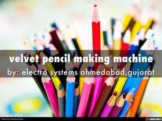 velvet pencil making machine by bhagyoday association via slideshare