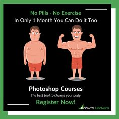 No Pills - No Exercise In Only 1 Month You Can Do it Too Photoshop Courses The best tool to change your body Register Now!