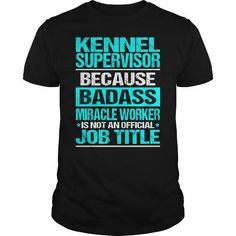 KENNEL SUPERVISOR Because BADASS Miracle Worker Isn't An Official Job Title T Shirts, Hoodies. Check Price ==► https://www.sunfrog.com/LifeStyle/KENNEL-SUPERVISOR--BADASS-CU-Black-Guys.html?41382