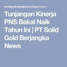 Tunjangan Kinerja PNS Bakal Naik Tahun Ini | PT Solid Gold Berjangka News