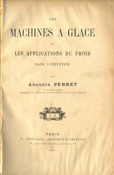 Perret, Auguste.  Les Machines a glace et les applications du froid dans l'industrie. Paris : E. Bernard, 1904.