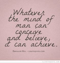 Whatever the mind of man can conceive and believe, it can achieve. #inspirational #quotes #inspire