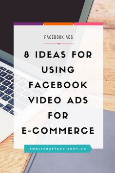 8 Ideas for Using Facebook Video Ads for E-Commerce // Small Craft Advisory
