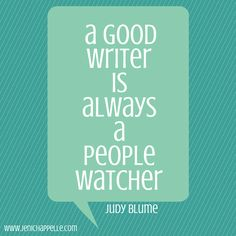 """A good writer is always a people watcher"" ~ Judy Blume"