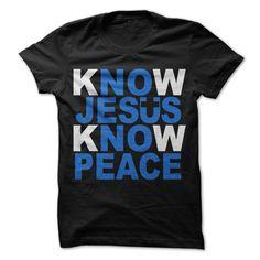 (Tshirt mostChoose) Know Jesus Know Peace at Tshirt Army Hoodies, Funny Tee Shirts