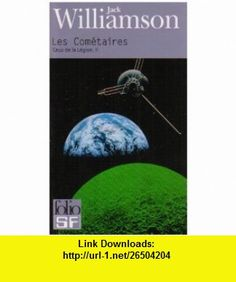 Ceux De LA Legion 2/Les Cometaires (French Edition) (9782070309610) Jack Williamson , ISBN-10: 2070309614  , ISBN-13: 978-2070309610 ,  , tutorials , pdf , ebook , torrent , downloads , rapidshare , filesonic , hotfile , megaupload , fileserve
