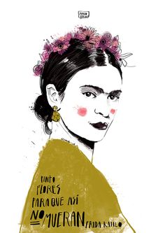 I paint flowers so that way they won't die- frida kahlo