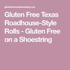 Gluten Free Texas Roadhouse-Style Rolls - Gluten Free on a Shoestring