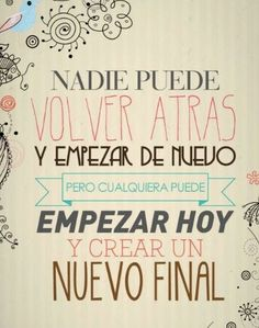 Nobody can go back and start again, but anyone can start today and create a new Motivacional Quotes, Book Quotes, Spanish Quotes, Spanish Memes, More Than Words, Positive Quotes, Wise Words, Favorite Quotes, Quotations