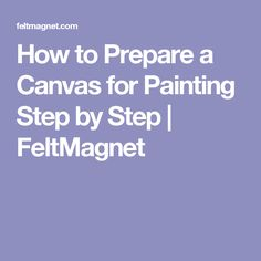 How to Prepare a Canvas for Painting Step by Step | FeltMagnet