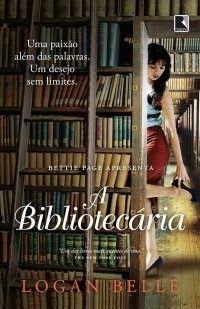 A Bibliotecária- Logan Belle- Editora Record http://www.cacholaliteraria.com.br/2013/08/resenha-bibliotecaria-logan-belle.html