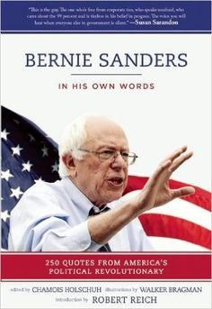 Bernie Sanders: In His Own Words: 250 Quotes from America's Political Revolutionary: Chamois Holschuh, Walker Bragman, Robert Reich: 9781510707146: AmazonSmile: Books