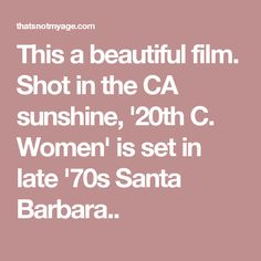 This a beautiful film. Shot in the CA sunshine, '20th C. Women' is set in late '70s Santa Barbara..