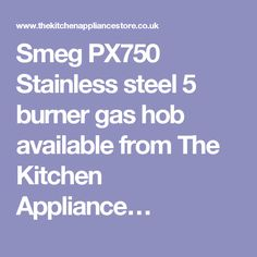 Smeg PX750 Stainless steel 5 burner gas hob available from The Kitchen Appliance…