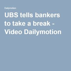 UBS tells bankers to take a break - Video Dailymotion