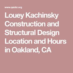 Louey Kachinsky Construction and Structural Design Location and Hours in Oakland, CA