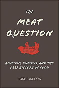 EBook The Meat Question: Animals, Humans, and the Deep History of Food (The MIT Press) Author Josh Berson,