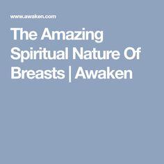 The Amazing Spiritual Nature Of Breasts | Awaken