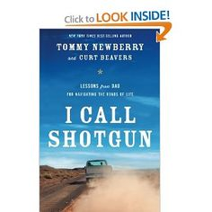 I Call Shotgun: Lessons from Dad for Navigating the Roads of Life: Tommy Newberry, Curt Beavers: 9781400204649: Amazon.com: Books