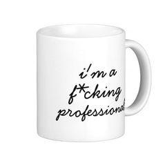 "Funny ""I'm a f*cking professional"" office humor mug"